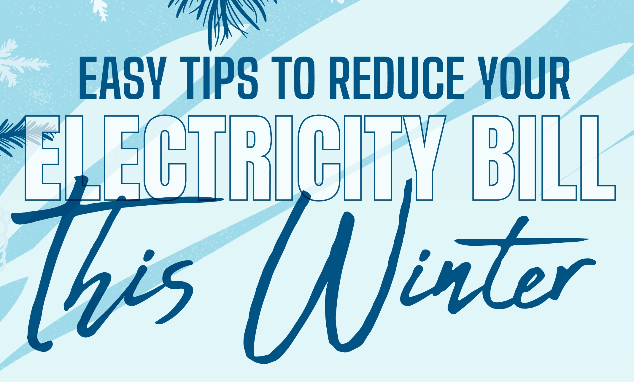 Easy tips to reduce your Electricity Bill this Winter